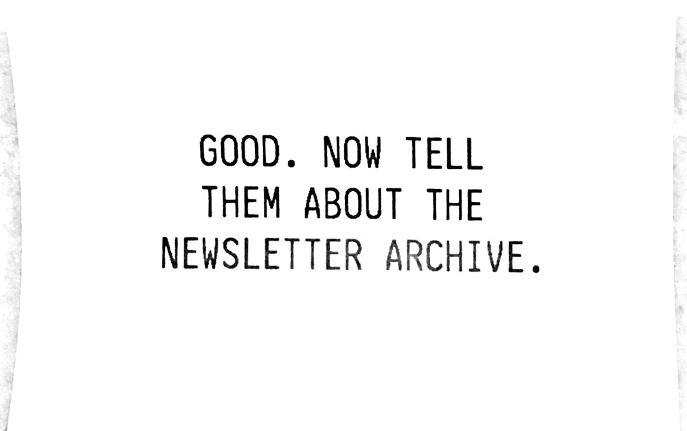 Good. Now tell them about the newsletter archive.