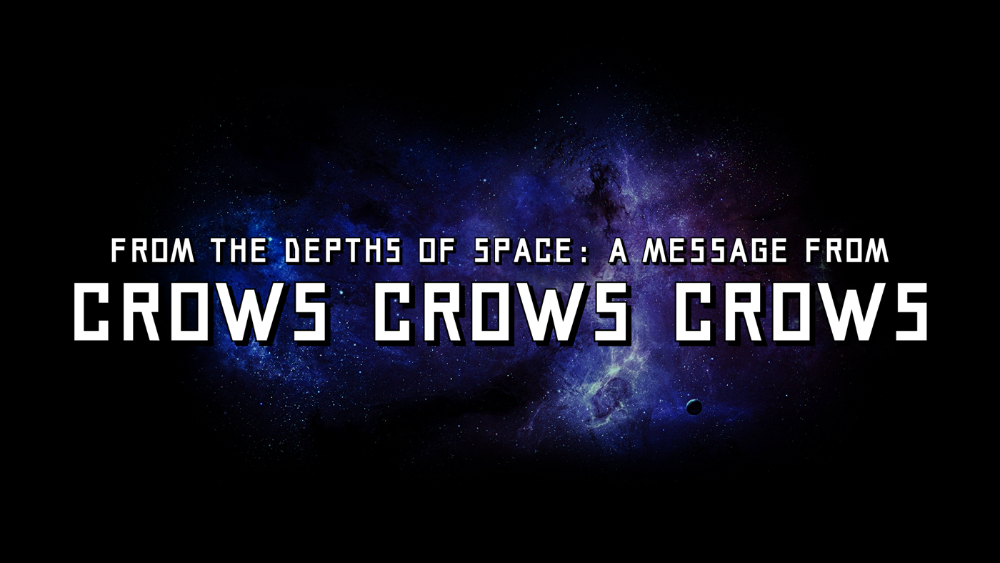 From the depths of space comes a message from Crows Crows Crows