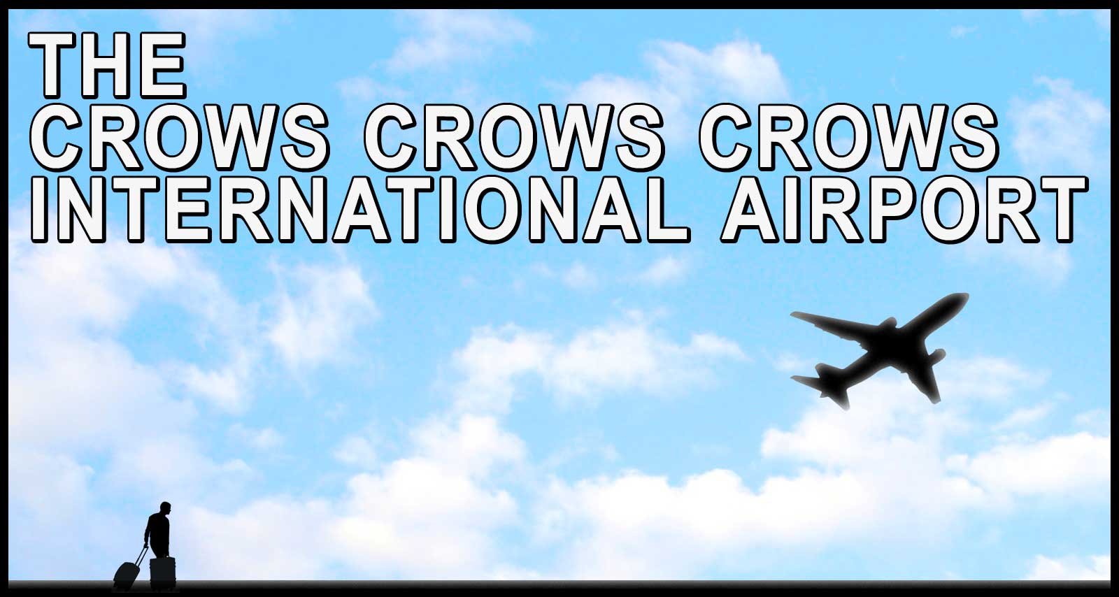 The Crows Crows Crows International Airport